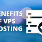 Benefits of VPS Hosting for Businesses