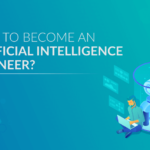 How to Become an Artificial Intelligence Engineer